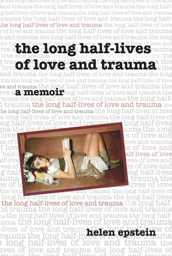 The Long Half-Lives of Love and Trauma ebook by Helen Epstein