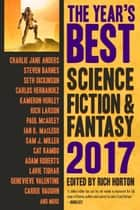 The Year's Best Science Fiction & Fantasy, 2017 Edition - The Year's Best Science Fiction & Fantasy, #9 ebook by Rich Horton
