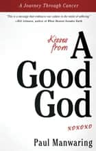 Kisses From a Good God: A Journey Through Cancer ebook by Paul Manwaring, Bill Johnson, Ted Sawchuck