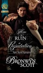 How to Ruin a Reputation (Mills & Boon Historical) (Rakes Beyond Redemption, Book 2) ebook by Bronwyn Scott