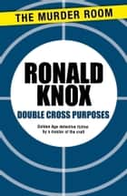 Double Cross Purposes ebook by Ronald Knox