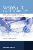 Classics in Cartography - Reflections on influential articles from Cartographica ebook by Martin Dodge