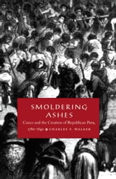 smoldering ashes by charles f walker La novela en el cusco in smoldering ashes charles f walker interprets the end of spanish domination in peru and that country's shaky transition to an.