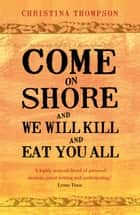 Come on Shore and We Will Kill and Eat You All ebook by Christina Thompson