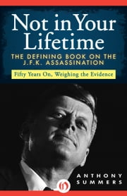 Not in Your Lifetime - The Defining Book on the J.F.K. Assassination ebook by Anthony Summers