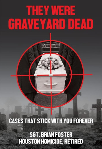 They Were Graveyard Dead: Cases That Stay With You Forever - Texas True Crime, #2 ebook by Brian Foster