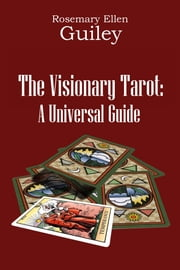 The Visionary Tarot - A Universal Guide ebook by Rosemary Ellen Guiley