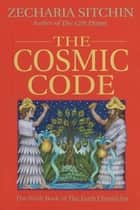 The Cosmic Code (Book VI) ebook by Zecharia Sitchin