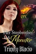 Her Stepbrother is a Monster ebook by Trinity Blacio