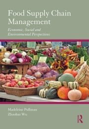 Food Supply Chain Management - Economic, Social and Environmental Perspectives ebook by Madeleine Pullman,Zhaohui Wu