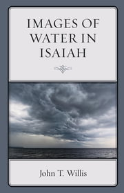 Images of Water in Isaiah ebook by John T. Willis