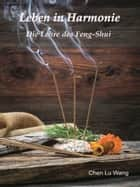 Leben in Harmonie - Die Lehre des Feng-Shui ebook by R.Kelm Selfpublishing-Solutions, Chen Lu Wang