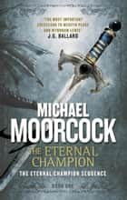 The Eternal Champion ebook by Michael Moorcock