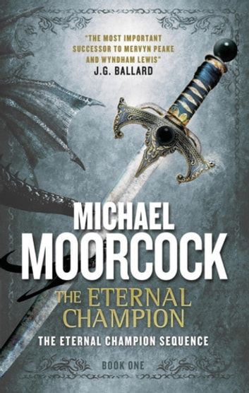 The Eternal Champion - The Eternal Champion Sequence 1 ebook by Michael Moorcock