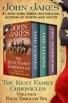 The Kent Family Chronicles Volumes Four Through Six - The Furies, The Titans, and The Warriors ebook by John Jakes