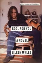 Cool for You - A Novel ebook by Eileen Myles, Chris Kraus