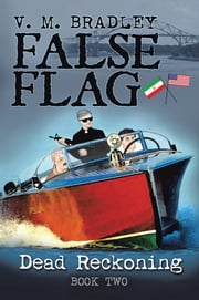 FALSE FLAG - DEAD RECKONING ebook by V.M. Bradley