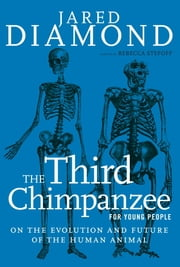 The Third Chimpanzee for Young People - On the Evolution and Future of the Human Animal ebook by Jared Diamond,Rebecca Stefoff