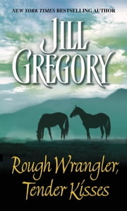 Rough Wrangler, Tender Kisses ebook by Jill Gregory