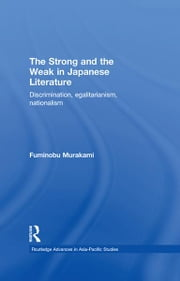 The Strong and the Weak in Japanese Literature - Discrimination, Egalitarianism, Nationalism ebook by Fuminobu Murakami