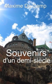 Souvenirs d'un demi-siècle (Tome 1) ebook by Maxime Du Camp