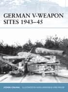German V-Weapon Sites 1943–45 ebook by Steven J. Zaloga, Hugh Johnson