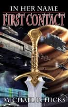First Contact (In Her Name, Book 1) ebook by Michael R. Hicks