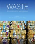 Waste - A Handbook for Management ebook by Daniel Vallero, Trevor M. Letcher