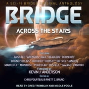Bridge Across the Stars - A Sci-Fi Bridge Original Anthology audiobook by Rhett C. Bruno, Felix R. Savage, Daniel Arenson,...