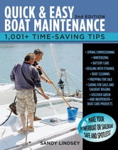 Quick and Easy Boat Maintenance, 2nd Edition : 1,001 Time-Saving Tips: 1,001 Time-Saving Tips - 1,001 Time-Saving Tips ebook by Sandy Lindsey