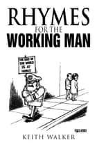 Rhymes for the Working Man ebook by Keith Walker