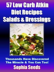Low Carb Atkin Diet Recipes: 57 Salads & Dressings Recipes - Atkin Low Carb Recipes ebook by Sophia Seeds
