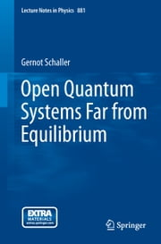 Open Quantum Systems Far from Equilibrium ebook by Gernot Schaller