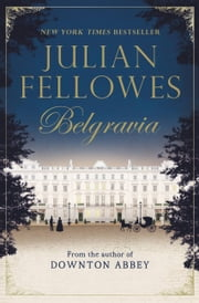 Julian Fellowes's Belgravia ebook by Julian Fellowes