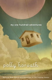 My One Hundred Adventures ebook by Polly Horvath