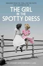 The Girl in the Spotty Dress - Memories From The 1950s and The Photo That Changed My Life ebook by Pat Stewart, Veronica Clark