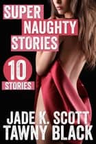 Super Naughty Stories ebook by Jade K. Scott