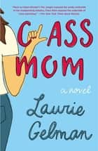 Class Mom - A Novel ebook by Laurie Gelman