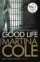 The Good Life - A powerful crime thriller about a deadly love ebook by Martina Cole