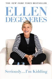 Seriously...I'm Kidding ebook by Ellen DeGeneres