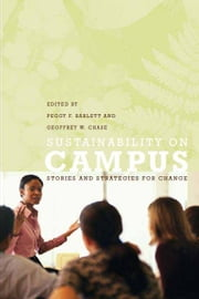 Sustainability on Campus: Stories and Strategies for Change ebook by Peggy F. Barlett, Geoffrey W. Chase