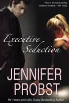 Executive Seduction ebook by Jennifer Probst