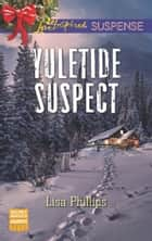 Yuletide Suspect (Mills & Boon Love Inspired Suspense) (Secret Service Agents, Book 3) ebook by Lisa Phillips