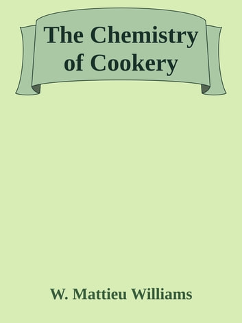 The Chemistry of Cookery ebook by W. Mattieu Williams