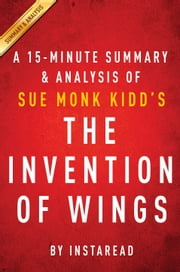 The Invention of Wings by Sue Monk Kidd - A 15-minute Summary & Analysis ebook by Instaread