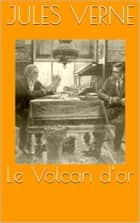 Le Volcan d'or (Version Illustrée) ebook by Jules Verne