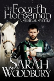 The Fourth Horseman (A Gareth & Gwen Medieval Mystery) ebook by Sarah Woodbury