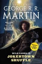 Wild Cards IX: Jokertown Shuffle - (Book Two of the Rox Triad) ebook by George R. R. Martin, Wild Cards Trust