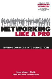Networking Like a Pro - Turning Contacts Into Connections ebook by Ivan Misner, David Alexander, Brian Hilliard