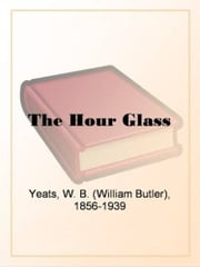The Hour Glass ebook by W.B.Yeats